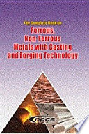 The Complete Book on Ferrous  Non Ferrous Metals with Casting and Forging Technology