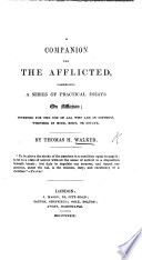 A Companion for the Afflicted  comprising a series of practical essays on affliction  etc