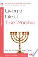 Ebook Living a Life of True Worship Epub Kay Arthur,Bob Vereen Apps Read Mobile