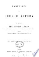 Pamphlets on Church reform  now first collected  by W H M H  Aitken