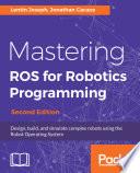 Mastering ROS for Robotics Programming  Second Edition