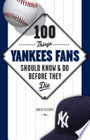 100 Things Yankees Fans Should Know   Do Before They Die