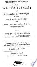 Allgemeinfassliche Betrachtungen über das Weltgebäude und die neuesten Entdekkungen, welche vom Herrn Doktor Herschel und Herrn Justizrath Doktor Schröter darin gemacht worden sind