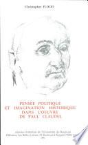 Pens  e politique et imagination historique dans l oeuvre de Paul Claudel