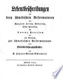Lebensbeschreibungen der drey schwedischen Reformatoren, des Kanzlers Lorenz Anderson, Olaf Peterson, des Lorenz Peterson, als ein Beytrag zur schwedischen Reformations- und Bibelübersetzungsgeschichte