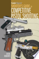 Gun Digest Shooter s Guide to Competitive Pistol Shooting