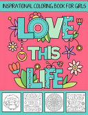 Love This Life   Inspirational Coloring Book for Girls