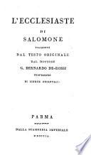 L ecclesiaste di Salomone  tradotto dal testo originale dal     G  iovanni  Bernardo De Rossi  etc