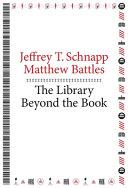 Ebook The Library Beyond the Book Epub Jeffrey T. Schnapp,Matthew Battles Apps Read Mobile