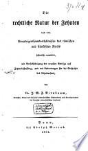 Die rechtliche Natur der Zehnten aus den Grundeigenthumsverhältnissen des römischen und fränkischen Reichs historisch entwickelt, mit Berücksichtigung der neuesten Anträge und Zehntabschaffung, und mit Andeutungen für die Geschichte des Lehnwesens