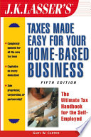 J K Lasser S Taxes Made Easy For Your Home Based Business