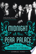 "Midnight At The Pera Palace  The Birth Of Modern Istanbul : magnificently researched and deeply absorbing.""—jason goodwin, new york..."