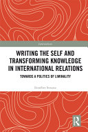 Writing the Self and Transforming Knowledge in International Relations