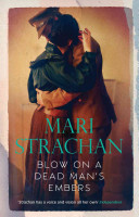 Blow on a Dead Man's Embers by Mari Strachan