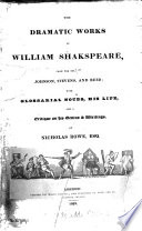The dramatic works of William Shakspeare  from the text of Johnson  Stevens  sic  and Reed  with glossarial notes  his life  and a critique on his genius   writings by N  Rowe