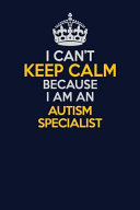 I Can T Keep Calm Because I Am An Autism Specialist