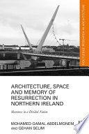 Architecture  Space and Memory of Resurrection in Northern Ireland Book PDF