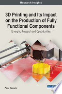 3d Printing And Its Impact On The Production Of Fully Functional Components Emerging Research And Opportunities