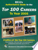 REA s Authoritative Guide to the Top 100 Careers to Year 2005