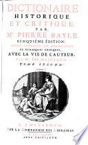 Dictionnaire historique et critique par Mr. Pierre Bayle ; cinquième édition, revue, corrigée et augmentée de remarques critiques, avec la vie de l'auteur, par Mr. des Maizeaux