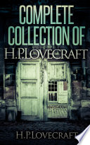 Complete Collection Of H  P  Lovecraft   150 eBooks With 100  Audiobooks  Complete Collection Of Lovecraft s Fiction  Juvenilia  Poems  Essays And Collaborations