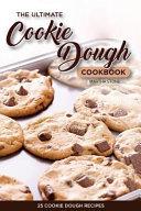 The Ultimate Cookie Dough Cookbook 25 Cookie Dough Recipes