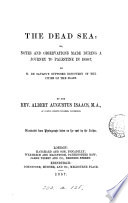 The Dead Sea Or Notes And Observations Made During A Journey To Palestine In 1856 7 On M De Saulcy S Supposed Discovery Of The Cities Of The Plain Publ In Voyage Autour De La Mer Morte