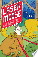 Laser Moose and Rabbit Boy  Laser Moose and Rabbit Boy series  Book 1