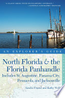 Explorer s Guide North Florida   the Florida Panhandle  Includes St  Augustine  Panama City  Pensacola  and Jacksonville  Second Edition   Explorer s Complete