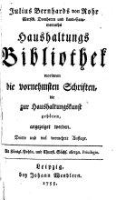 Julius Bernhards von Rohr Merseb. Domherrn ... Haushaltungs Bibliothek
