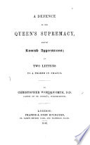 A Defence Of The Queen S Supremacy Against Romish Agressions In Two Letters To A Friend In France
