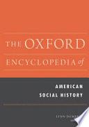 The Oxford Encyclopedia of American Social History