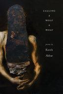 Calling a Wolf a Wolf by Kaveh Akbar