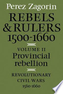 Rebels and Rulers  1500 1660  Volume 2  Provincial Rebellion