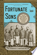Fortunate Sons The 120 Chinese Boys Who Came To America Went To School And Revolutionized An Ancient Civilization