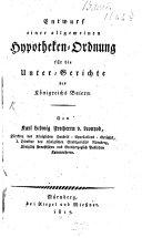 Entwurf einer allgemeinen Hypotheken-Ordnung für die Unter-Gerichte des Königreichs Baiern