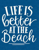 Life Is Better At The Beach Notebook Journal Diary Or Sketchbook With Dot Grid Paper