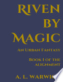 Riven By Magic  An Urban Fantasy  Book I of the Alignment