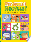 Why Should I Recycle   A Smart kid s guide to a green world