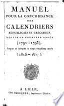 Manuel pour la concordance des calendriers républicain et grégorien, depuis la première année (1792-1793), jusques et compris la vingt-cinquième année (1816-1817).