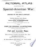Pictorial Atlas Illustrating the Spanish American War