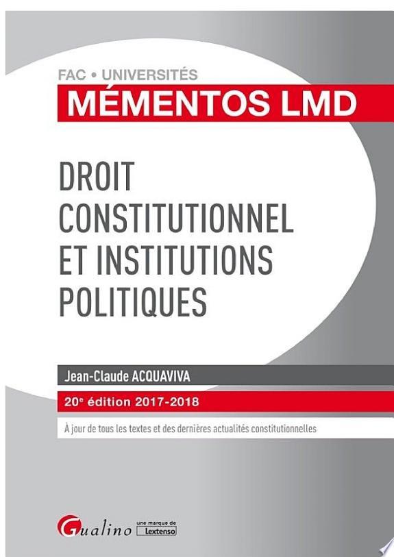 Droit constitutionnel et institutions politiques / Jean-Claude Acquaviva.- Issy-les-Moulineaux : Gualino, une marque de Lextenso , DL 2017