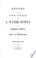 Report to the Town Council Upon a Water Supply for Lebanon  Penna