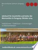 Jahrbuch für Geschichte und Kultur der Mennoniten in Paraguay. Jahrgang 15 Oktober 2014