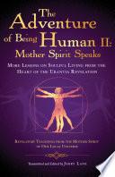 The Adventure of Being Human II: Mother Spirit Speaks