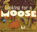 Looking for a Moose A Moose