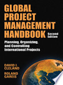 Global Project Management Handbook  Planning  Organizing And Controlling International Projects  Second Edition : 20+ nations reveal how current...