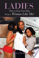 Ladies  How to Keep Your Man From a Woman Like Me