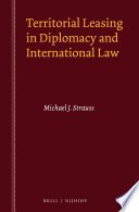 Territorial Leasing in Diplomacy and International Law