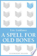 A Spell For Old Bones : the rubric for eric linklater's new story,...